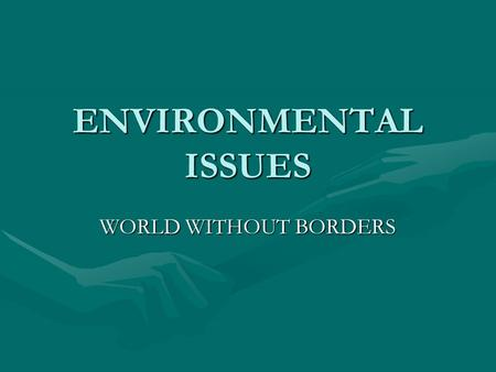 ENVIRONMENTAL ISSUES WORLD WITHOUT BORDERS. Global Environmental Problems Deforestation & Rain Forest DestructionDeforestation & Rain Forest Destruction.