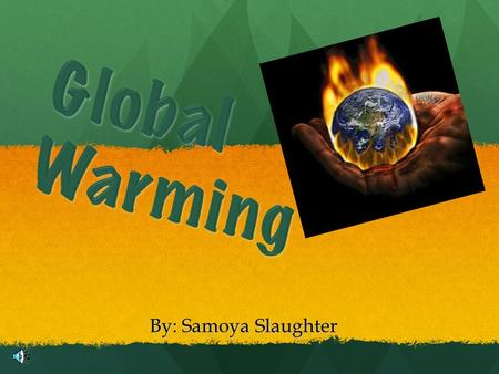 By: Samoya Slaughter. What is Global Warming? Increase of the Earth's atmosphere. Increase of the Earth's atmosphere. Attributes to the Greenhouse Effect.