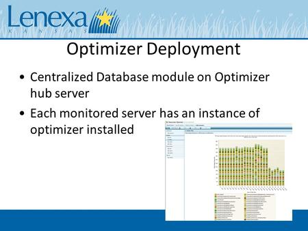Optimizer Deployment Centralized Database module on Optimizer hub server Each monitored server has an instance of optimizer installed.