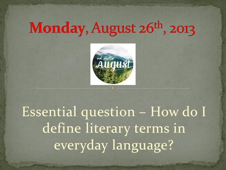 Essential question – How do I define literary terms in everyday language?