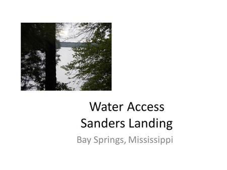 Water Access Sanders Landing Bay Springs, Mississippi.
