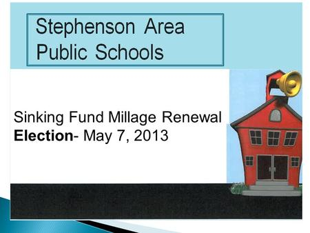 Sinking Fund Millage Renewal Election- May 7, 2013.