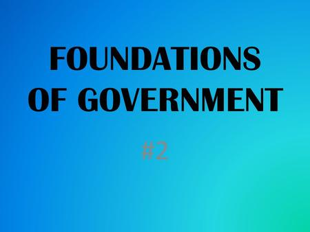 FOUNDATIONS OF GOVERNMENT #2. Basic Concepts of our Government The United States used to be a colony of England and many of our political ideas came from.