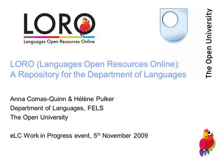 LORO (Languages Open Resources Online): A Repository for the Department of Languages Anna Comas-Quinn & Hélène Pulker Department of Languages, FELS The.