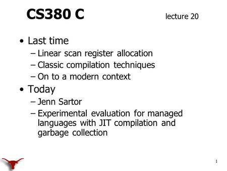 CS380 C lecture 20 Last time –Linear scan register allocation –Classic compilation techniques –On to a modern context Today –Jenn Sartor –Experimental.