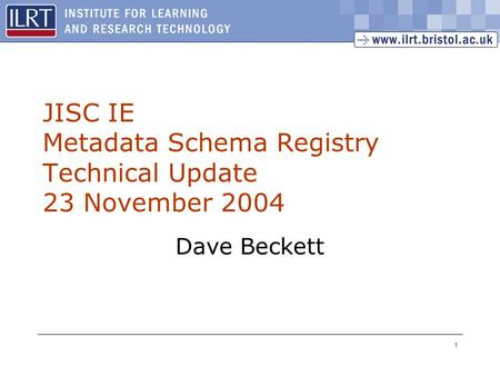 1 JISC IE Metadata Schema Registry Technical Update 23 November 2004 Dave Beckett.