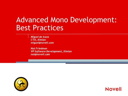 Advanced Mono Development: Best Practices Miguel de Icaza CTO, Ximian Nat Friedman VP Software Development, Ximian