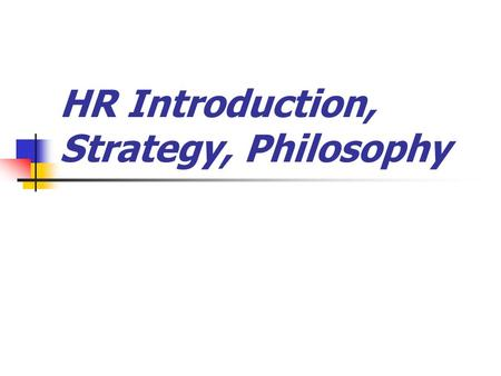 HR Introduction, Strategy, Philosophy. I. History 1. Societal Demands 2. Organized Labor 3. Education Levels 4. Size and Complexity of Organizations.