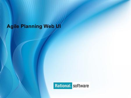 © 2006 IBM Corporation Agile Planning Web UI. © 2006 IBM Corporation Agenda  Overview of APT Web UI  Current Issues  Required Infrastructure  API.
