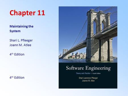 Chapter 11 Maintaining the System Shari L. Pfleeger Joann M. Atlee 4 th Edition.