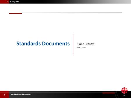 1 Media Production Support v1 5 May 2010 Blake Crosby June 2, 2010 Standards Documents.