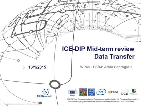 ICE-DIP Mid-term review Data Transfer WP4a - ESR4: Aram Santogidis › 16/1/2015.