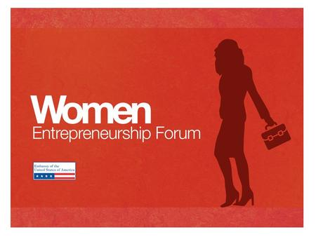WOMEN ENTREPRENEURSHIP FORUM Outline of activities in 2013 January 15, 2013 Bratislava.