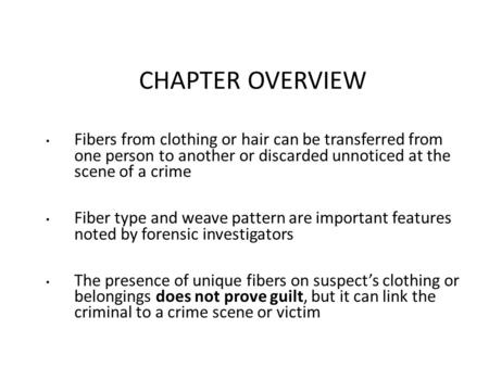CHAPTER OVERVIEW Fibers from clothing or hair can be transferred from one person to another or discarded unnoticed at the scene of a crime Fiber type and.