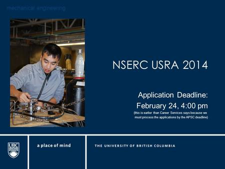 Mechanical engineering NSERC USRA 2014 Application Deadline: February 24, 4:00 pm (this is earlier than Career Services says because we must process the.