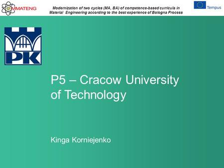 Modernization of two cycles (MA, BA) of competence-based curricula in Material Engineering according to the best experience of Bologna Process P5 – Cracow.