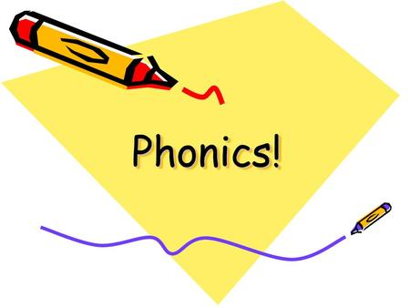 Phonics!Phonics! Most important thing – From a very early age… Talking and Listening. Reading with and to your child Playing listening games Singing.