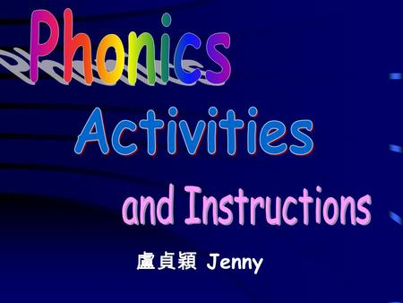 Phonics Activities and Instructions 盧貞穎 Jenny.
