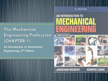 An Introduction to Mechanical Engineering, 3 rd Edition.