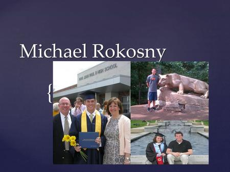 { Michael Rokosny. My Hometown: Pottstown, PA Education Over the past 13 years I have attended three Catholic Schools. I started at St. Aloysius Elementary.