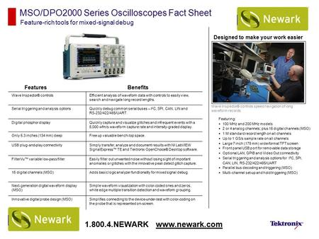 MSO/DPO2000 Series Oscilloscopes Fact Sheet Feature-rich tools for mixed-signal debug Features Featuring:  100 MHz and 200 MHz models  2 or 4 analog.