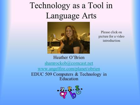 Technology as a Tool in Language Arts Heather O'Brien  EDUC 509 Computers & Technology in Education.