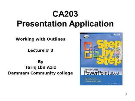 1 CA203 Presentation Application Working with Outlines Lecture # 3 By Tariq Ibn Aziz Dammam Community college.