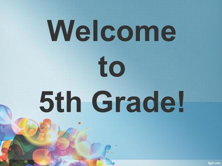 Welcome to 5th Grade!. Welcome Teacher Introduction and Background Expectations/Guidelines.