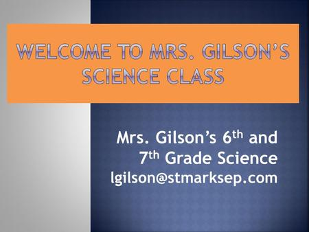 Mrs. Gilson's 6 th and 7 th Grade Science
