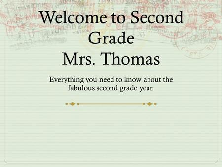 Welcome to Second Grade Mrs. Thomas Everything you need to know about the fabulous second grade year.