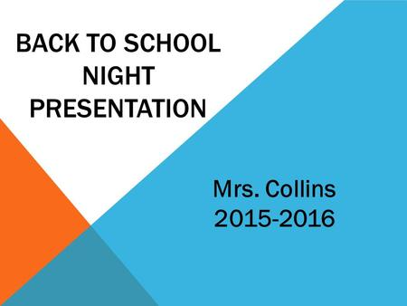 BACK TO SCHOOL NIGHT PRESENTATION Mrs. Collins 2015-2016.