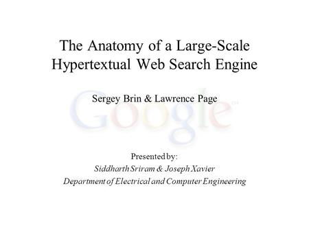 The Anatomy of a Large-Scale Hypertextual Web Search Engine Sergey Brin & Lawrence Page Presented by: Siddharth Sriram & Joseph Xavier Department of Electrical.