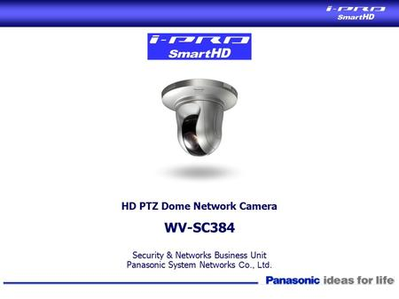 Security & Networks Business Unit Panasonic System Networks Co., Ltd. HD PTZ Dome Network Camera WV-SC384.