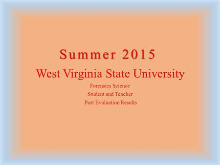 Summer 2015 West Virginia State University Forensics Science Student and Teacher Post Evaluation Results.
