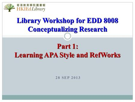 28 SEP 2013 Library Workshop for EDD 8008 <strong>Conceptualizing</strong> Research Part 1: Learning APA Style and RefWorks.