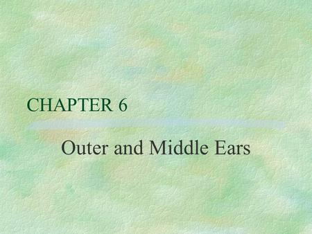 CHAPTER 6 Outer and Middle Ears.