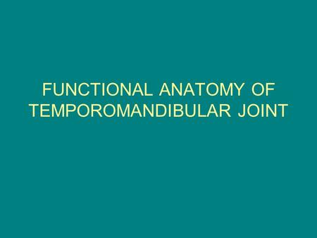 FUNCTIONAL ANATOMY OF TEMPOROMANDIBULAR JOINT. TEMPOROMANDIBULAR JOINT Two components : PASIF COMPONENTS 1.Bone - Fossa mandibularis ossis temporalis.