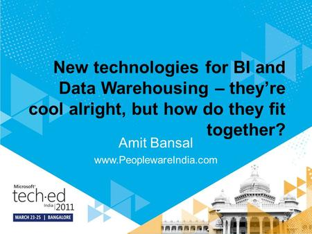 New technologies for BI and Data Warehousing – they're cool alright, but how do they fit together? Amit Bansal www.PeoplewareIndia.com.