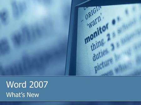 Word 2007 What's New. Ribbon Interface Replaces toolbars and menus Contains tabs and grouped commands Each tab corresponds to task Related items grouped.