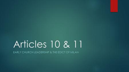Articles 10 & 11 EARLY CHURCH LEADERSHIP & THE EDICT OF MILAN.