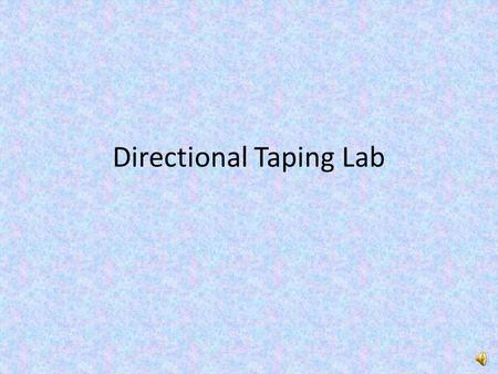 Directional Taping Lab Objective: Students will demonstrate their understanding & knowledge of anatomical landmarks, directions, regions, & planes while.