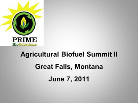 Agricultural Biofuel Summit II Great Falls, Montana June 7, 2011.