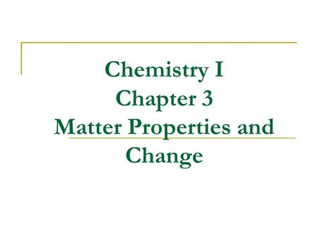 Chemistry I Chapter 3 Matter Properties and Change.
