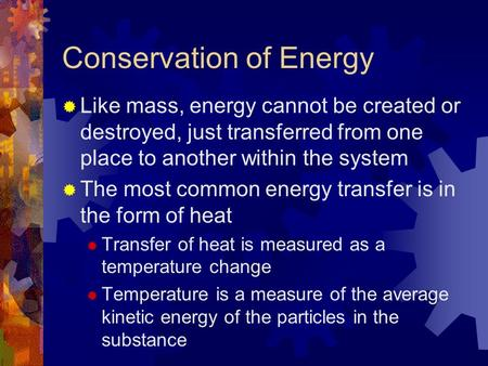 Conservation of Energy  Like mass, energy cannot be created or destroyed, just transferred from one place to another within the system  The most common.
