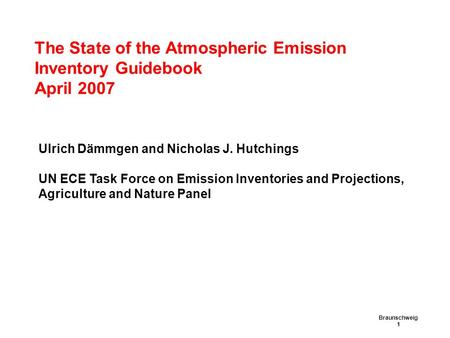 The State of the Atmospheric Emission Inventory Guidebook April 2007 Braunschweig 1 Ulrich Dämmgen and Nicholas J. Hutchings UN ECE Task Force on Emission.