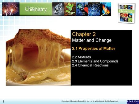 2.1 Properties of Matter > 1 Copyright © Pearson Education, Inc., or its affiliates. All Rights Reserved.. Chapter 2 Matter and Change 2.1 Properties of.