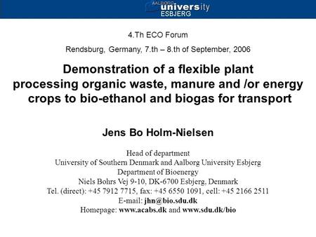 4.Th ECO Forum Rendsburg, Germany, 7.th – 8.th of September, 2006 Demonstration of a flexible plant processing organic waste, manure and /or energy crops.