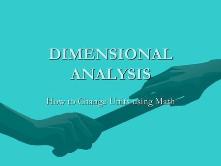 DIMENSIONAL ANALYSIS How to Change Units using Math.