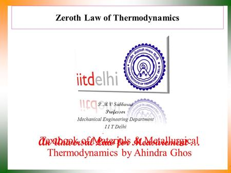 Zeroth Law of Thermodynamics P M V Subbarao Professor Mechanical Engineering Department I I T Delhi An Universal Law for Measurement … Textbook of Materials.
