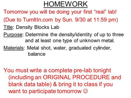 "HOMEWORK Tomorrow you will be doing your first ""real"" lab! (Due to TurnItIn.com by Sun. 9/30 at 11:59 pm) Title: Density Blocks Lab Purpose: Determine."